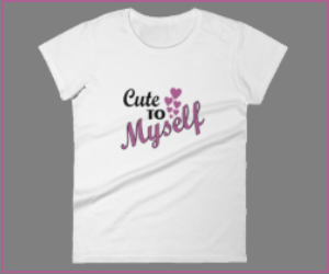 """Cute to Myself"" Confidence T-Shirt"